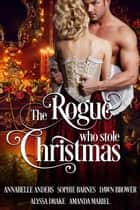 The Rogue Who Stole Christmas ebook by Annabelle Anders, Sophie Barnes, Dawn Brower,...