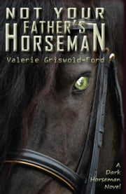 Not Your Fathers Horseman ebook by Valerie Griswold-Ford