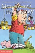Morgan and the Money ebook by Ted Staunton, Bill Slavin