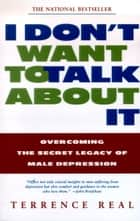 I Don't Want to Talk About It ebook by Terrence Real