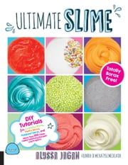 Ultimate Slime - DIY Tutorials for Crunchy Slime, Fluffy Slime, Fishbowl Slime, and More Than 100 Other Oddly Satisfying Recipes and Projects--Totally Borax Free! ebook by Alyssa Jagan