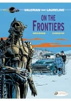 Valerian et Laureline - Volume 13 - On the frontiers ebook by Jean-Claude Mézières, Pierre Christin