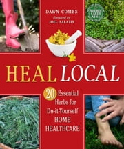 Heal Local - 20 Essential Herbs for Do-It-Yourself Home Healthcare ebook by Dawn Combs