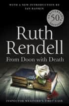 From Doon With Death - (A Wexford Case) ebook by Ruth Rendell