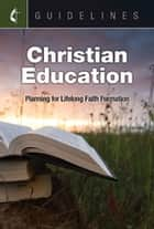 Guidelines Christian Education - Plan for Lifelong Faith Formation ebook by General Board Of Discipleship
