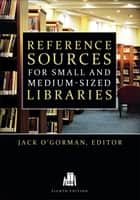 Reference Sources for Small and Medium-sized Libraries ebook by Jack O'Gorman