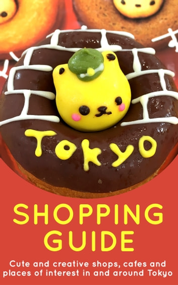 Tokyo Shopping Guide - 2017 Edition - Cute and creative shops, cafes and places of interest in and around Tokyo ebook by Marceline Smith