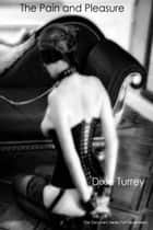 The Pain and the Pleasure ebook by Dixie Turrey