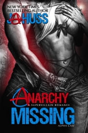Anarchy Missing - Alpha Case ebook by J.A. Huss