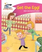 Reading Planet - Get the Egg! - Pink B: Comet Street Kids ePub ebook by