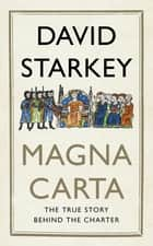 Magna Carta - The True Story Behind the Charter ebook by David Starkey