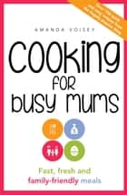 Cooking for Busy Mums ebook by Amanda Voisey