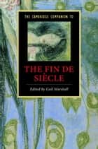 The Cambridge Companion to the Fin de Siècle ebook by Gail Marshall