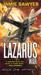The Lazarus War: Artefact - Lazarus War 1 eBook by Jamie Sawyer