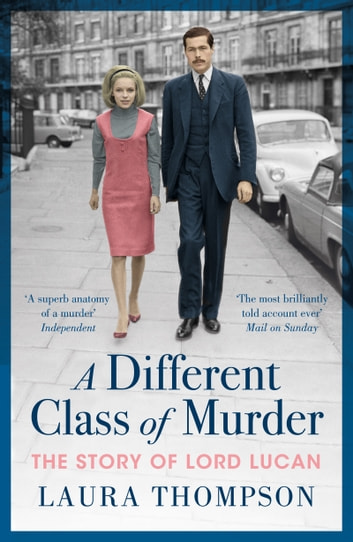 A Different Class of Murder - The Story of Lord Lucan ebook by Laura Thompson