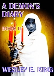 A Demon's Diary: Book II ebook by Wesley E. King