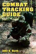 Combat Tracking Guide ebook by John D. Hurth