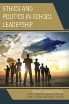 Ethics and Politics in School Leadership - Finding Common Ground ebook by Jeffrey Brierton, Brenda Graham, Daniel R. Tomal,...
