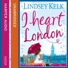 I Heart London (I Heart Series, Book 5) audiobook by Lindsey Kelk