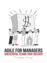 Agile for Managers: Successful Teams That Deliver ebook by Per-Magnus Skoogh