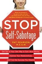 Stop Self-Sabotage: Get Out of Your Own Way to Earn More Money, Improve Your Relationships, and Find the Success You Deserve ebook by Pat Pearson