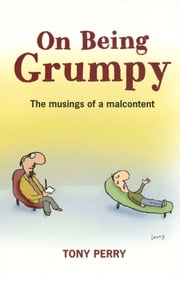 On Being Grumpy - Musing Of A Malcontent ebook by Tony Perry
