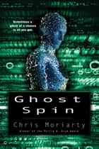Ghost Spin ebook by Chris Moriarty