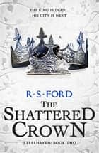 The Shattered Crown (Steelhaven: Book Two) ebook by