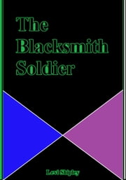 The Blacksmith Soldier ebook by Levi Shipley