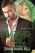 The Wizard King ebook by Dana Marie Bell