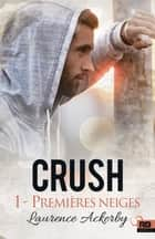 Premières neiges - Crush, T1 ebook by Laurence Ackerby