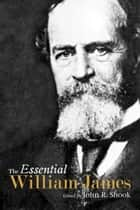 The Essential William James ebook by John R. Shook