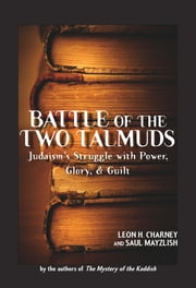 Battle of the Two Talmuds - Judaism's Struggle with Power, Glory, & Guilt ebook by Saul Mayzlish,Leon Charney