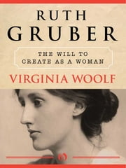 Virginia Woolf - The Will to Create as a Woman ebook by Ruth Gruber