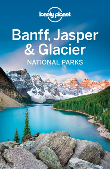 Lonely Planet Banff, Jasper and Glacier National Parks ebook by Lonely Planet,Brendan Sainsbury,Michael Grosberg