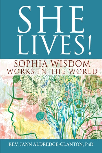 She Lives! - Sophia Wisdom Works in the World ebook by Jann Aldredge-Clanton