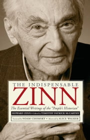 "The Indispensable Zinn - The Essential Writings of the ""People's Historian"" ebook by Timothy  Patrick McCarthy,Noam Chomsky,Alice Walker"