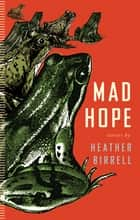 Mad Hope ebook by Heather Birrell