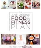 The Anti Ageing Food and Fitness Plan ebook by Rick Hay