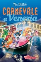 Carnevale a Venezia eBook by Tea Stilton