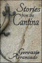 Stories from the Cantina ebook by Gervasio Arrancado