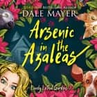 Arsenic in the Azaleas - Book 1: Lovely Lethal Gardens audiobook by Dale Mayer