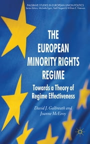 The European Minority Rights Regime - Towards a Theory of Regime Effectiveness ebook by Dr David J. Galbreath,Dr Joanne McEvoy