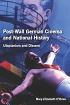 Post-Wall German Cinema and National History ebook by Mary-Elizabeth O'Brien