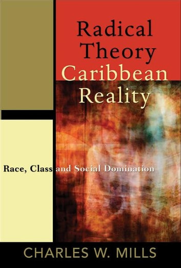 Radical Theory Caribbean Reality: Race, Class and Social Domination ebook by Charles W. Mills
