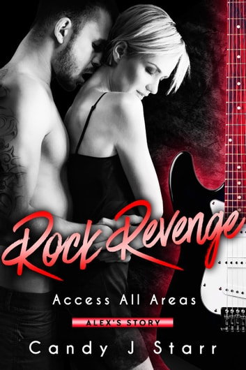 Rock Revenge: Alex's Story - Access All Areas, #4 ebook by Candy J Starr