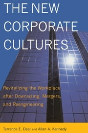The New Corporate Cultures - Revitalizing The Workplace After Downsizing, Mergers, And Reengineering ebook by Terrence E. Deal,Allan A. Kennedy