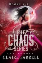Chaos Volume 1 (Books 1-3) ebook by Claire Farrell