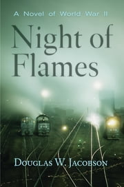 Night of Flames - A Novel of World War II ebook by Douglas Jacobson
