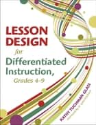 Lesson Design for Differentiated Instruction, Grades 4-9 ebook by Kathy Tuchman Glass
